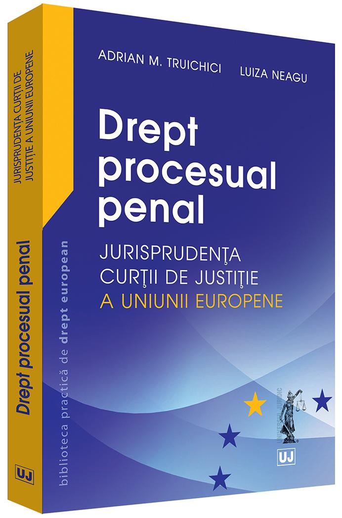 Drept procesual penal – Jurisprudenta Curtii de Justitie a Uniunii Europene | Adrian M. Truichici, Luiza Neagu