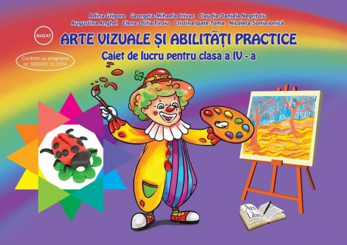 Caiet de lucru pentru clasa a IV-a - Arte vizuale si abilitati practice   Adina Grigore