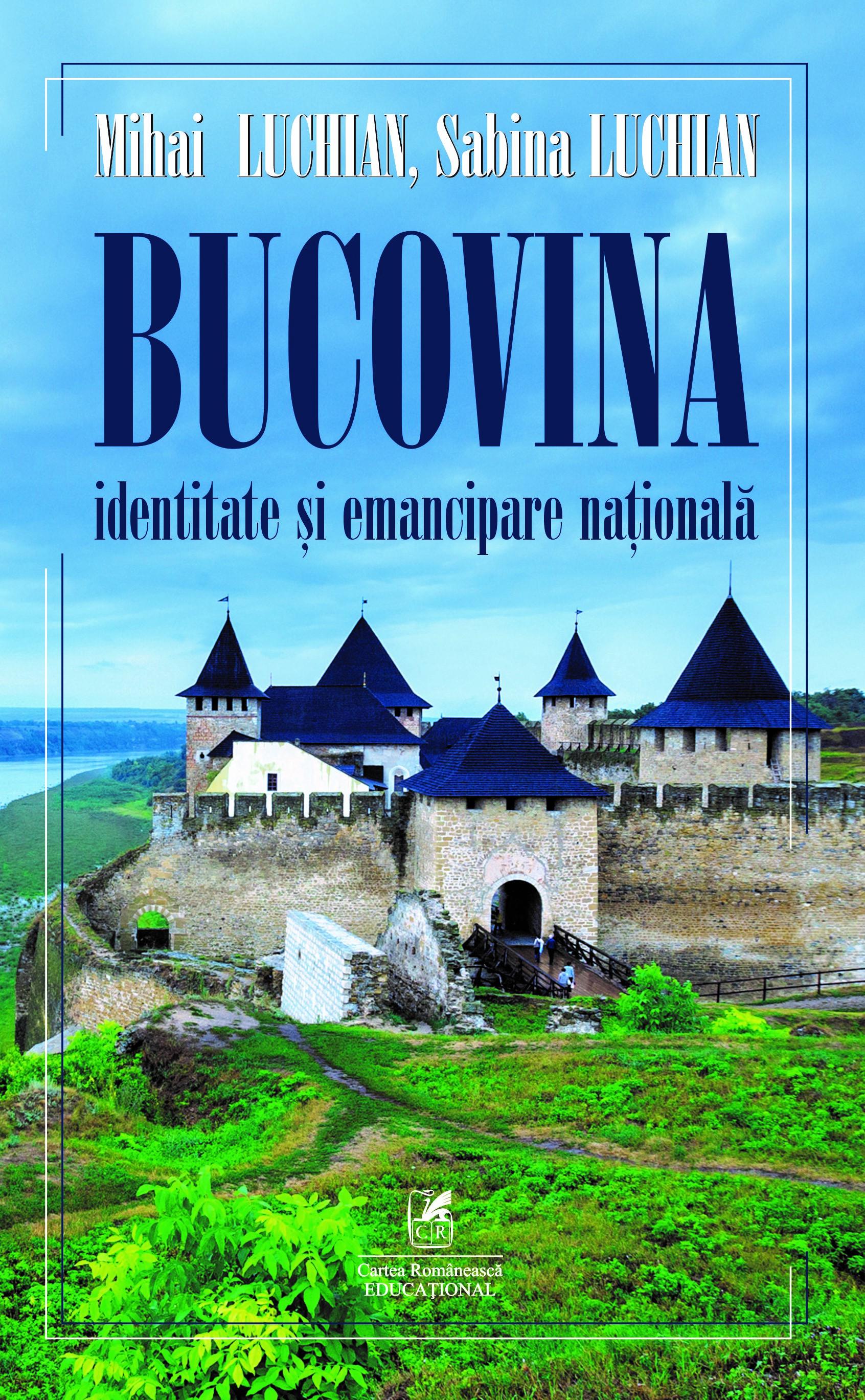 Bucovina. Identitate si emancipare nationala   Mihai Luchian, Sabina Luchian