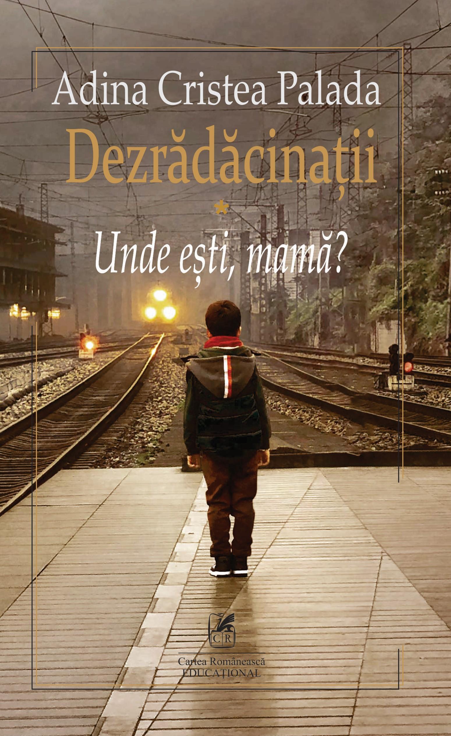 Dezradacinatii I. Unde esti, mama? | Adina Cristea Palada