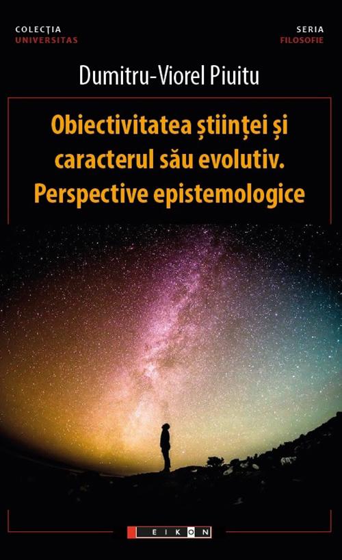 Obiectivitatea stiintei si caracterul sau evolutiv. Perspective epistemologice
