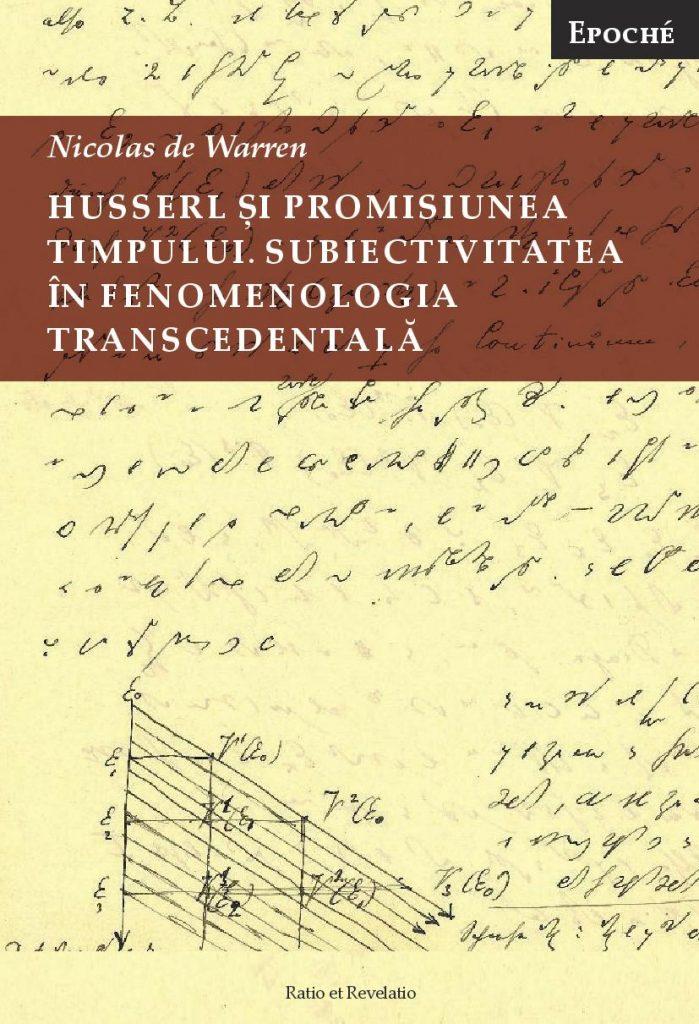 Husserl si promisiunea timpului. Subiectivitatea in fenomenologia transcendentala | Nicolas de Warren