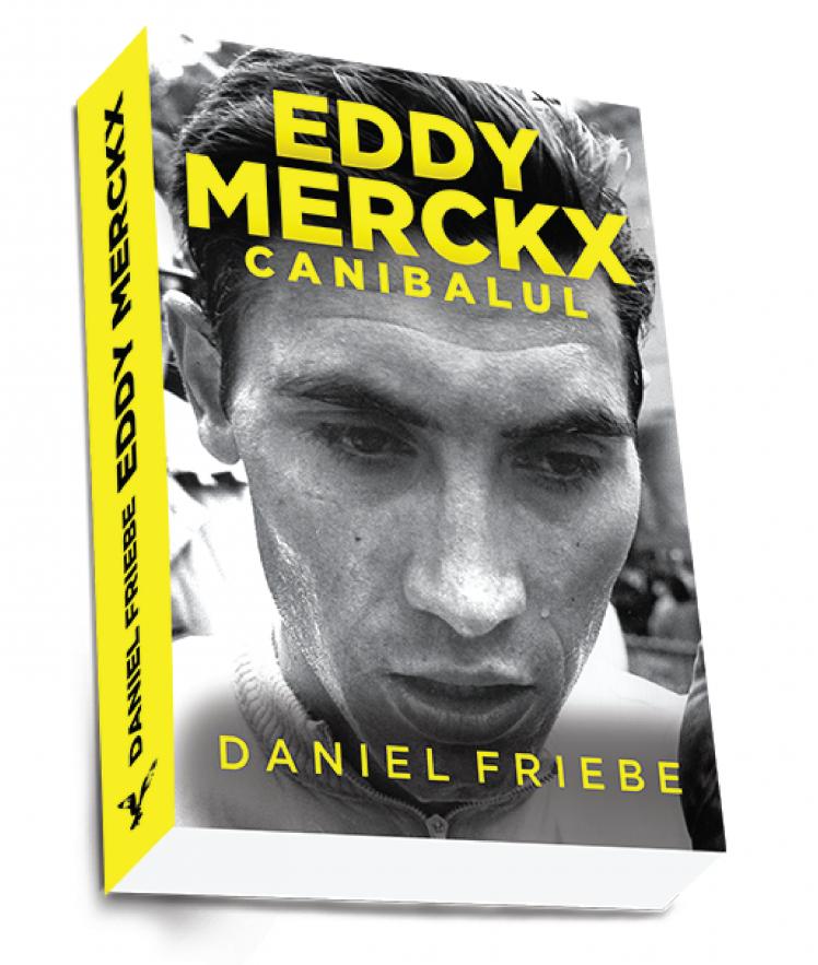 Eddy Merckx. Canibalul | Daniel Friebe