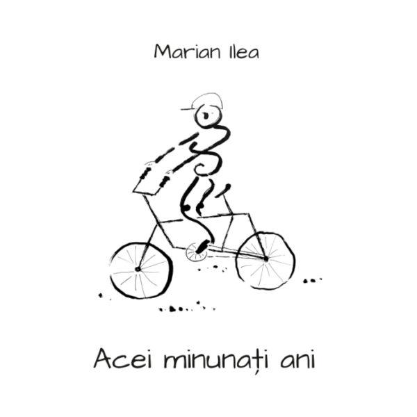 Acei minunati ani | Marian Ilea