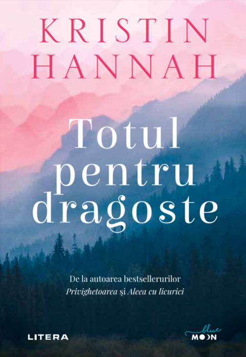 Totul pentru dragoste | Kristin Hannah