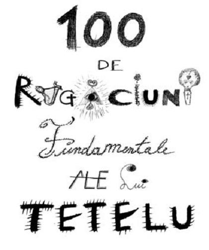 100 de rugaciuni fundamentale ale lui Tetelu