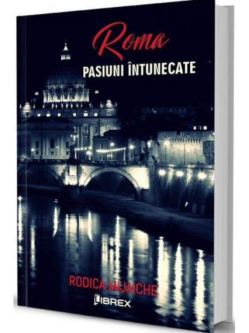 Roma. Pasiuni intunecate. Vol 2 | Rodica Mijaiche
