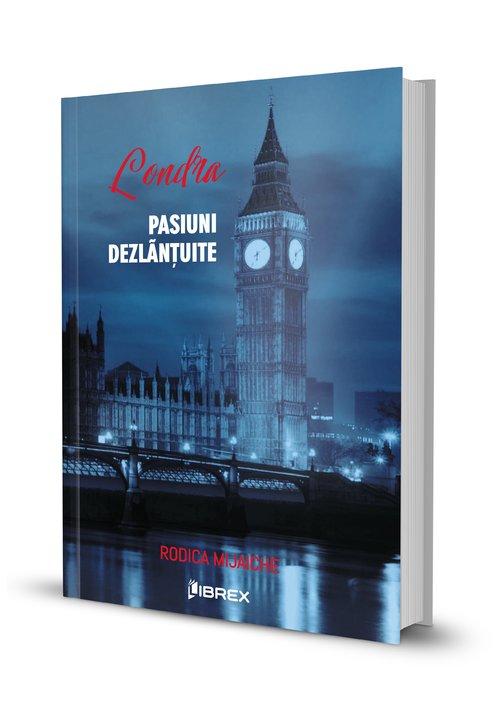Londra. Pasiuni dezlantuite | Rodica Mijaiche