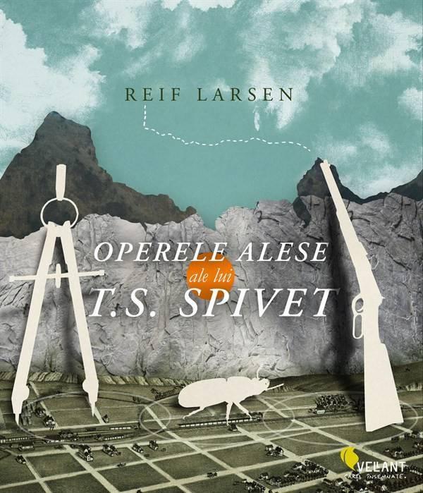 Operele alese ale lui T.S. Spivet | Reif Larsen
