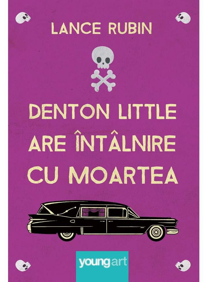 Denton Little are intalnire cu Moartea | Lance Rubin