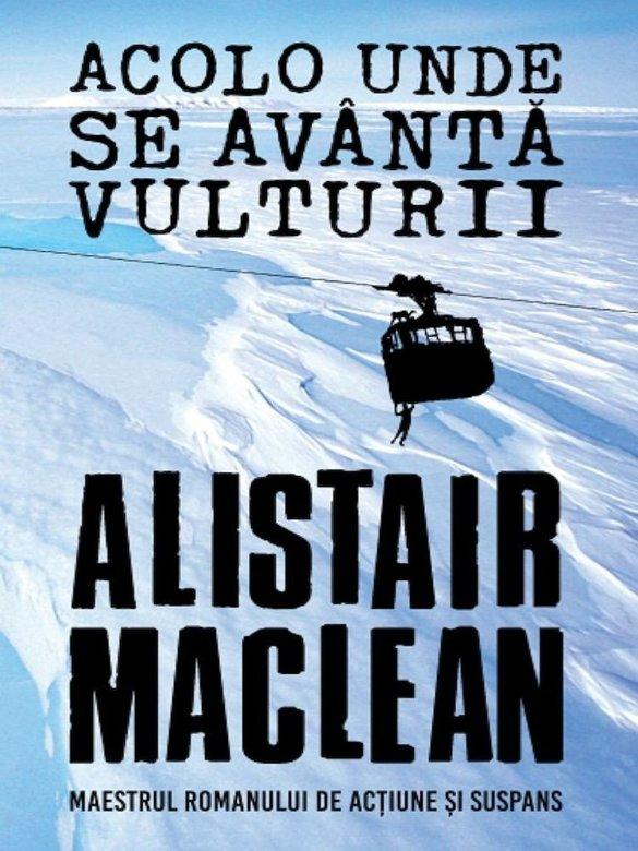 Acolo unde se avanta vulturii | Alistair Maclean