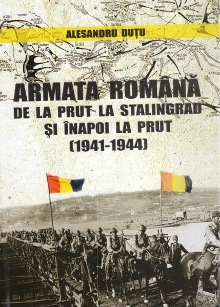 Armata romana de la Prut la Stalingrad si inapoi la Prut, 1941-1944   Alexandru Dutu