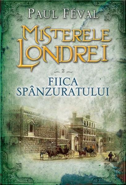 Misterele Londrei. Fiica spanzuratului - Vol. 2 | Paul Feval