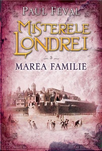 Misterele Londrei. Marea familie - Vol. 3 | Paul Feval