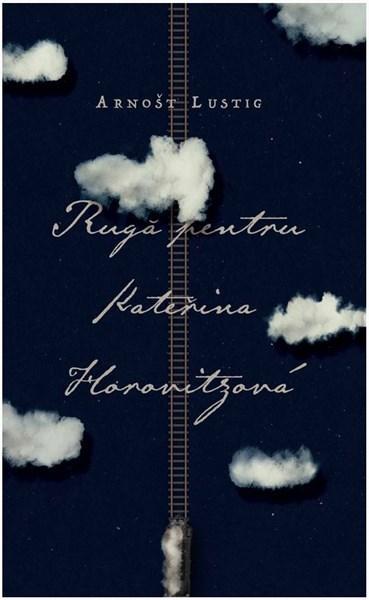 Ruga pentru Katerina Horovitzova | Arnost Lustig