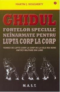 Ghidul Fortelor Speciale Neinarmate Pentru Lupta Corp La Corp   Martin J. Dougherty