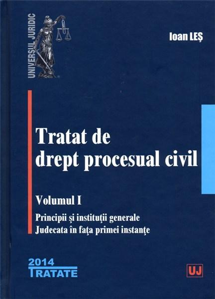 Tratat de drept procesual civil - Volumul I   Ioan Les