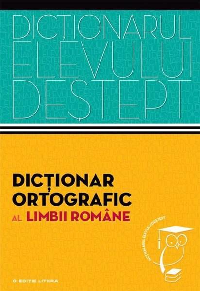Dictionar ortografic al limbii romane - Dictionarul elevului destept | Irina Panovf