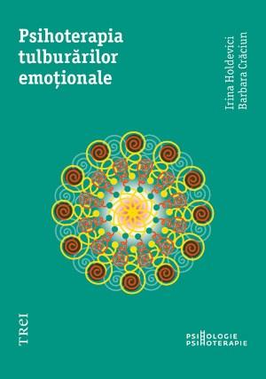 Psihoterapia tulburarilor emotionale   Irina Holdevici, Barbara Craciun
