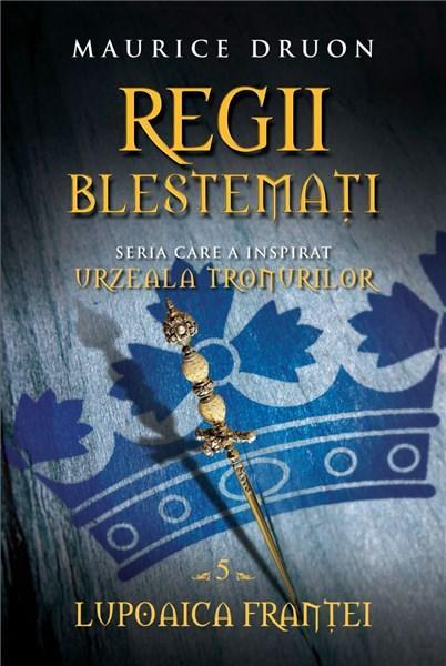 Regii blestemati. Lupoaica Frantei (vol. 5) | Maurice Druon