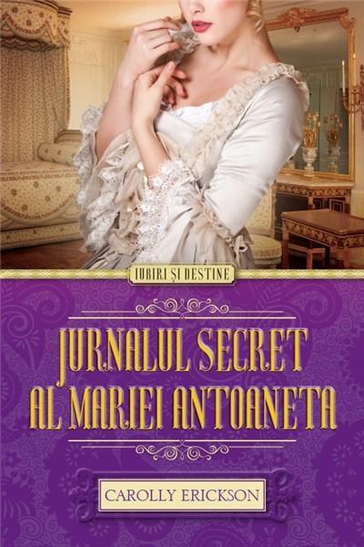 Jurnalul secret al Mariei Antoaneta   Carolly Erickson