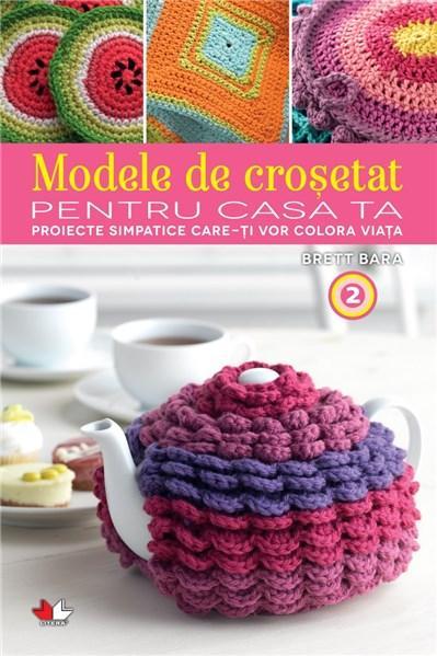 Modele De Crosetat Pentru Casa Ta (vol. 2) | Brett Bara