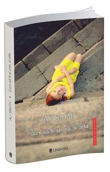 Cum Sa Fii Si Una Si Alta | Ali Smith