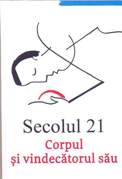 Revista Secolul 21 - Corpul Si Vindecatorul Sau |