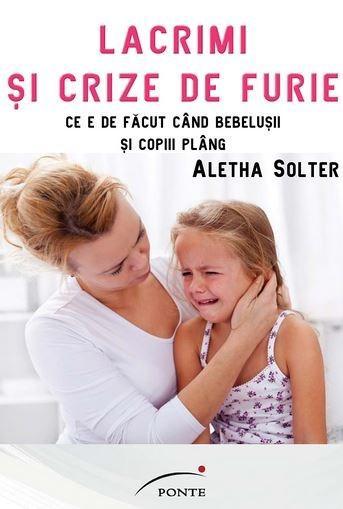 Lacrimi si crize de furie   Aletha Solter