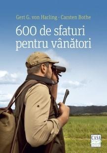 Imagine 600 De Sfaturi Pentru Vanatori - Gert G - Von Harling, Carsten Bothe