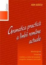 Gramatica practica a limbii romane actuale | Ada Iliescu