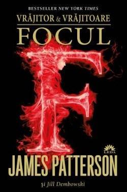 Focul - Vrajitor si vrajitoare Vol. III | James Patterson, Jill Dembowski