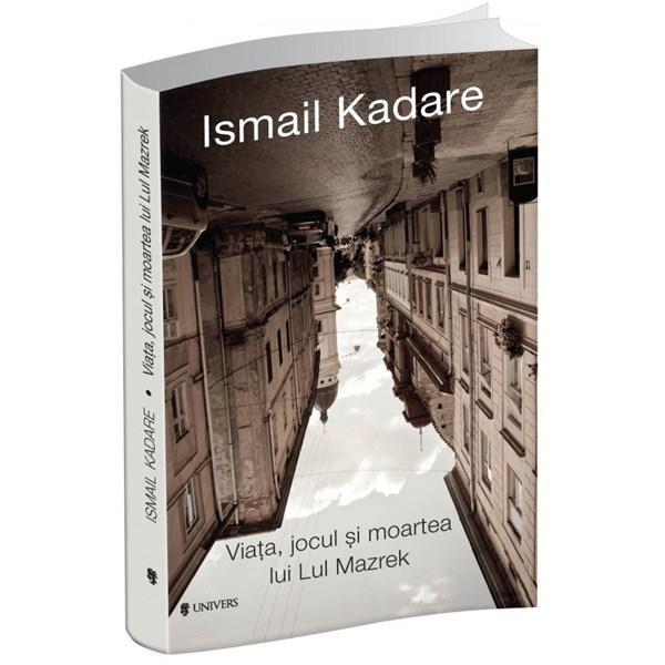 Viata, jocul si moartea lui Lul Mazrek | Ismail Kadare