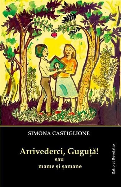 Arrivederci, Guguta! sau mame si samane | Simona Castiglione