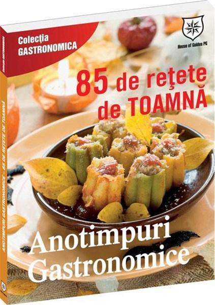 Anotimpuri gastronomice. 85 de retete de toamna