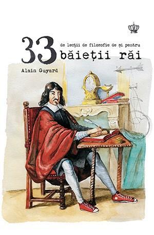 33 De Lectii De Filozofie De Si Pentru Baietii Rai | Alain Guyard