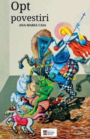 Opt povestiri | Ana-Maria Caia