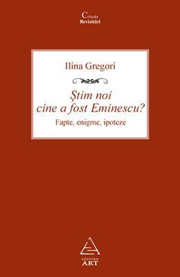 Stim noi cine a fost Eminescu? Fapte, enigme, ipoteze