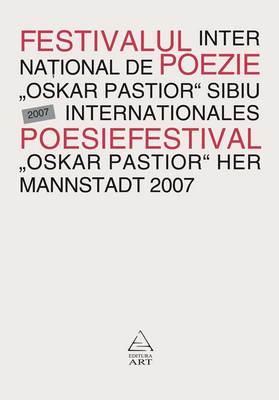 "Festivalul International de Poezie ""Oskar Pastior"" Sibiu 2007 / Internationales Poesiefestival ''Oskar Pastior'' Her Mannstadt 2007"