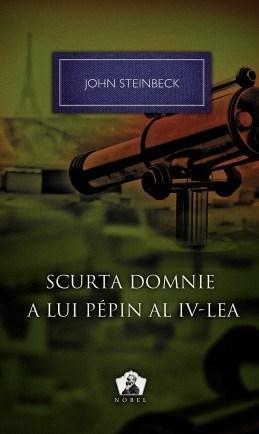 Scurta Domnie A Lui Pepin Al Iv-lea - Colectia Nobel | John Steinbeck