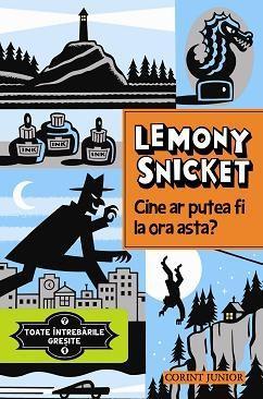 Toate intrebarile gresite Vol. 1 - Cine ar putea fi la ora asta? | Lemony Snicket
