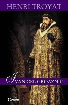 Ivan cel Groaznic   Henri Troyat