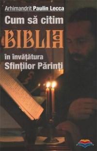 Imagine Cum Sa Citim Biblia In Invatatura Sfintilor Parinti - Arhimandrit