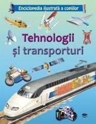Tehnologii si transporturi. Enciclopedia ilustrata a copiilor