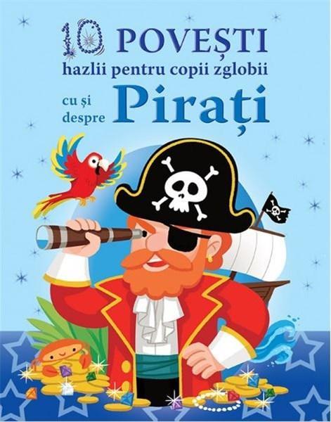 10 Povesti Hazlii Pentru Copii Zglobii Cu Si Despre Pirati | Claire Bertholet