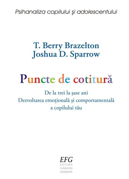 Puncte de cotitura – de la 3 la 6 ani. Dezvoltarea emotionala si comportamentala a copilului tau | T. Berry Brazelton, Joshua D. Sparrow