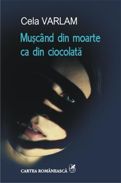 Muscand din moarte ca din ciocolata   Cela Varlam