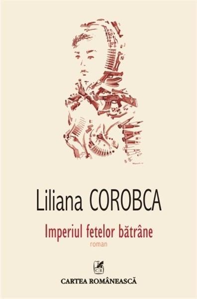 Imperiul fetelor batrane   Liliana Corobca