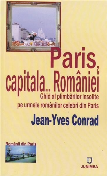 Paris, Capitala... Romaniei | Jean- Yves Conrad