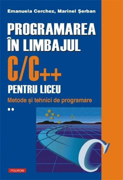 Programarea In Limbajul C/C++ Pentru Liceu. Volumul II   Emanuela Cerchez, Marinel-Paul Serban